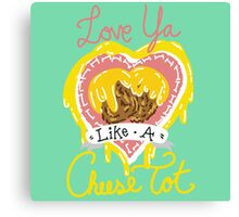 Cheese Tot Lovin' Canvas Print