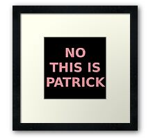 No, This is Patrick Framed Print