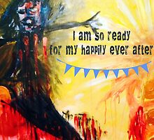 I Am So Ready For My Happily Ever After by SherriJean