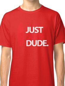 Just Surf Dude Classic T-Shirt