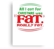 All I got for Christmas was FAT really FAT! Canvas Print