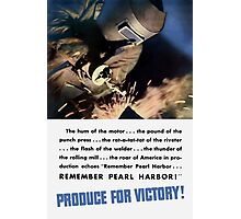 Remember Pearl Harbor! Produce For Victory! Photographic Print