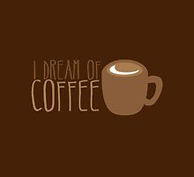 I dream of COFFEE by jazzydevil