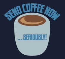 SEND COFFEE NOW ... SERIOUSLY Baby Tee
