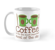 Coffee is the most important meal of the day Mug