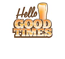 Hello GOOD TIMES! with pint beer glass  Photographic Print