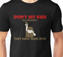 Don't Hit Kids They Have Guns Now Unisex T-Shirt