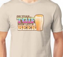 TGIF now lets BEER! Thank goodness  it's Friday! Unisex T-Shirt