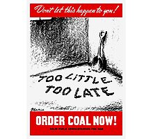 Too Little Too Late! Order Coal Now! WWII Photographic Print