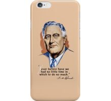 President Franklin Roosevelt and Quote iPhone Case/Skin
