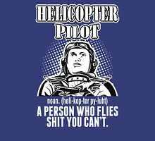 Helicopter Pilot A Person Who Flies Shit You Can't T-Shirt