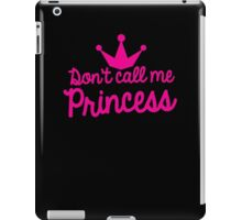 Don't call me princess with royal crown super cute for girls! iPad Case/Skin