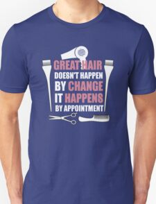 Great Hair Doesn't Happen By Change It Happens By Appointment  T-Shirt