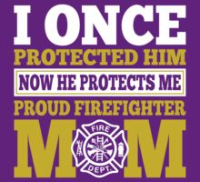 I Once Protected Him Now He Protects Me Proud Firefighter Mom T-Shirt