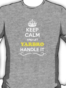 Keep Calm and Let YARBRO Handle it T-Shirt