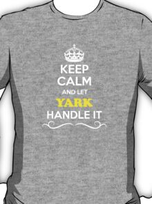 Keep Calm and Let YARK Handle it T-Shirt