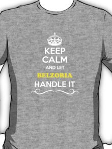 Keep Calm and Let BELZORIA Handle it T-Shirt