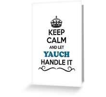 Keep Calm and Let YAUCH Handle it Greeting Card