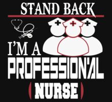 STAND BACK I'M A PROFESSION'AL NURSE T-Shirt