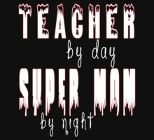 TEACHER BY DAY SUPER MOM BY NIGHT T-Shirt