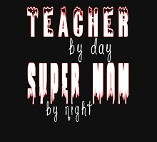 TEACHER BY DAY SUPER MOM BY NIGHT Unisex T-Shirt
