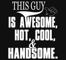 THIS GUY IS AWESOME, HOT COOL & HANDSOME T-Shirt