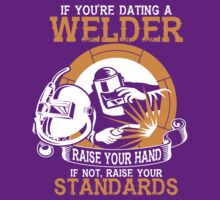 If You Are Dating A Welder Raise Your Hand If Not Raise Your Standards by classydesigns
