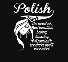 Polish Girl The Sweetest,Most Beautiful,Loving,Amazing,Evil Psychotic Creatures You'll Ever Meet. T-Shirt
