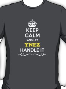 Keep Calm and Let YNEZ Handle it T-Shirt