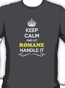 Keep Calm and Let ROMANE Handle it T-Shirt