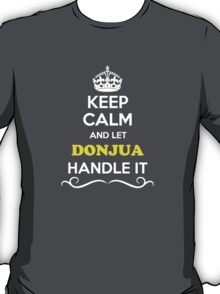 Keep Calm and Let DONJUA Handle it T-Shirt
