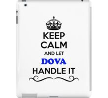 Keep Calm and Let DOVA Handle it iPad Case/Skin