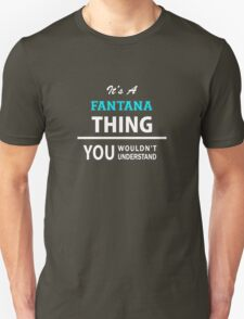 Its a FANTANA thing, you wouldn't understand T-Shirt