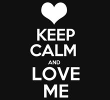Keep calm and love me - T-shirts and Hoddies by anjaneyaarts