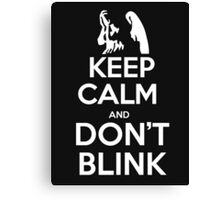 Keep calm and don't blink - T-shirts and Hoddies Canvas Print