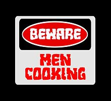 BEWARE: MEN COOKING, FUNNY DANGER STYLE FAKE SAFETY SIGN by DangerSigns