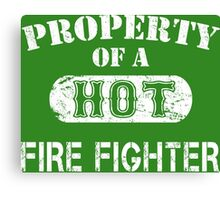 Property Of A Hot Fire Fighter - Custom Tshirt Canvas Print