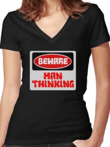 BEWARE: MAN THINKING, FUNNY DANGER STYLE FAKE SAFETY SIGN Women's Fitted V-Neck T-Shirt