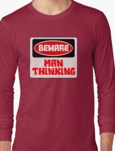 BEWARE: MAN THINKING, FUNNY DANGER STYLE FAKE SAFETY SIGN Long Sleeve T-Shirt