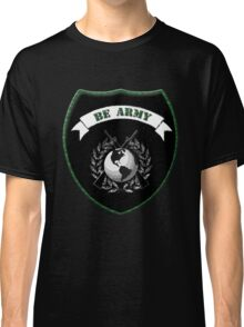 BE ARMY Classic T-Shirt