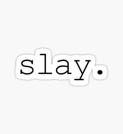 slay. Sticker