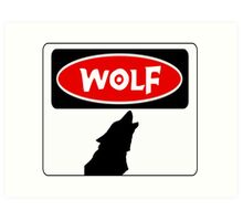 WOLF: FUNNY DANGER STYLE FAKE SAFETY SIGN Art Print