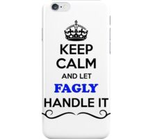 Keep Calm and Let FAGLY Handle it iPhone Case/Skin