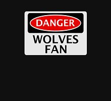 DANGER WOLVERHAMPTON WANDERERS, WOLVES FAN, FOOTBALL FUNNY FAKE SAFETY SIGN Unisex T-Shirt