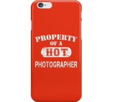Property Of A Hot Photographer - Custom Tshirt iPhone Case/Skin