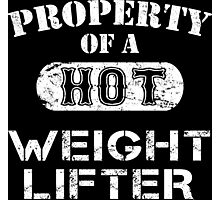 Property Of A Hot Weight Lifter - Custom Tshirt Photographic Print