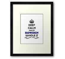 Keep Calm and Let ROWDEN Handle it Framed Print