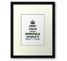 Keep Calm and Let MONICKA Handle it Framed Print