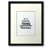 Its a FICHTEL thing, you wouldn't understand Framed Print