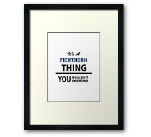 Its a FICHTHORN thing, you wouldn't understand Framed Print